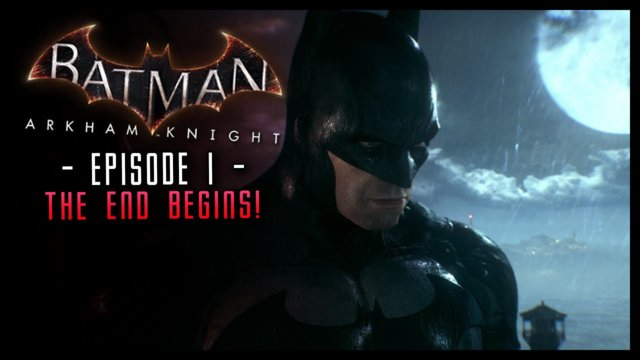 Batman Arkham Knight: Part 1 Intro The End Begins