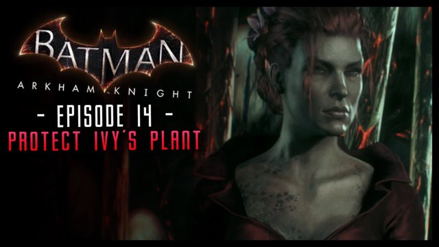 Batman Arkham Knight: PART 14 Protect Ivy's Plants!