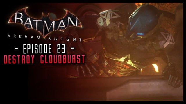 Batman Arkham Knight: PART 23 Destroy the Cloudburst