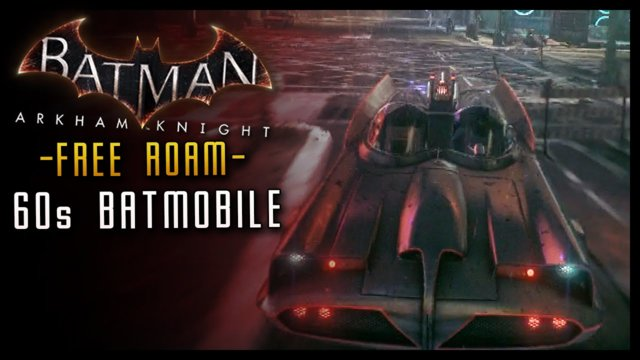 Batman Arkham Knight: 1960s BATMOBILE Free Roam