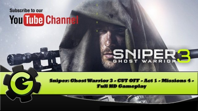 Sniper: Ghost Warrior 3 - CUT OFF - Act 1 - Mission 4 - Full HD Gameplay