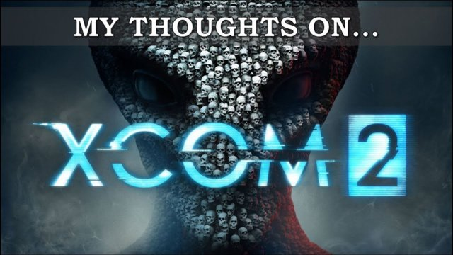 My Thoughts On : X-Com 2 (2016)