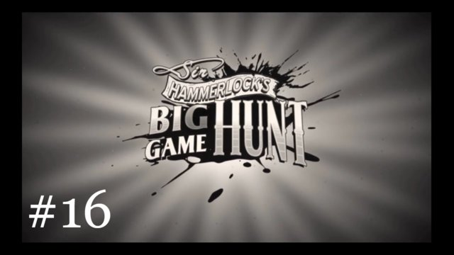 Sir Hammerlock's Big Game Hunt [16] | Another Claptrap Unit