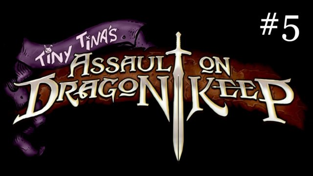 Tiny Tina's Assault on Dragon Keep [5] | Welcome to my Lair