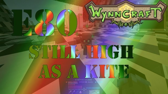 "Let's Play Wynncraft Episode 80 ""Still High As A Kite"""