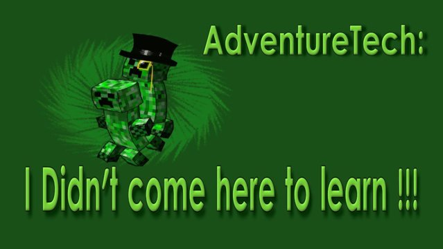 AdventureTech: I'm not here to learn !!!