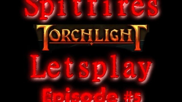 Torchlight Letsplay 5 With Spitfire!!!