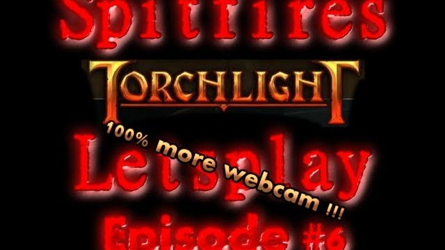 Torchlight Letsplay 6 With Spitfire!!!