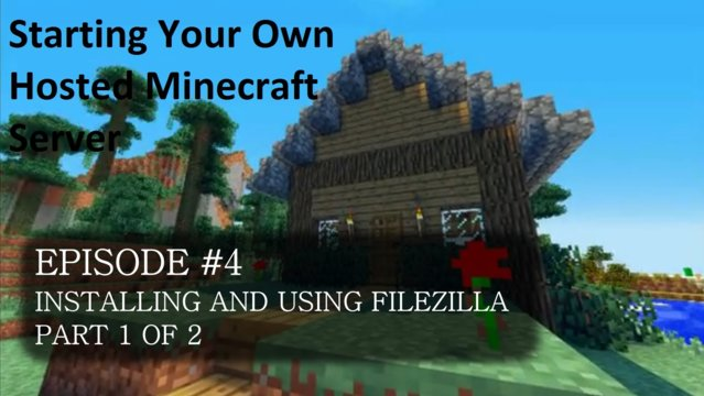Starting A Hosted Minecraft Server Episode 4 (Installing and using FileZilla [Part 1])