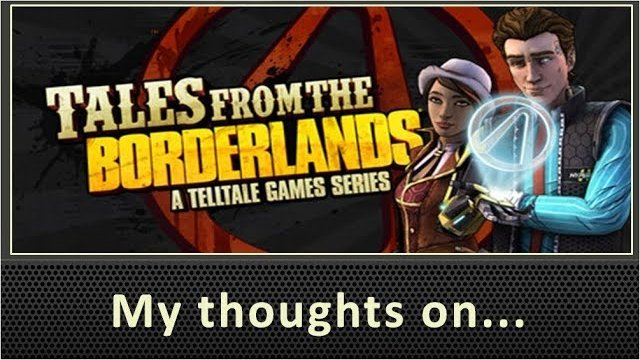 My Thoughts On Tales from the Borderlands (2014)