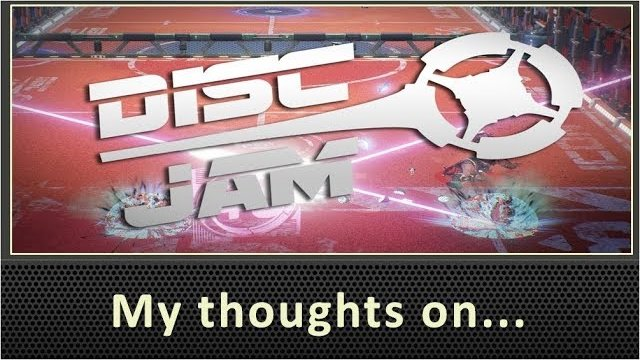 My Thoughts On Disc Jam (2017)