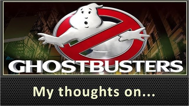My Thoughts On Ghostbusters (2016)