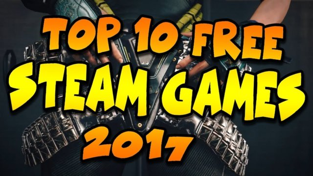 Top 10 FREE Steam Games Of 2017 - That should cost Money