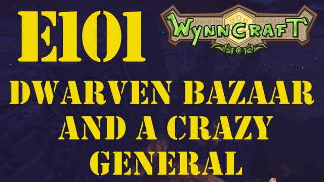 "Let's Play Wynncraft Episode 101 ""Dwarven Bazaar And A Crazy General"""