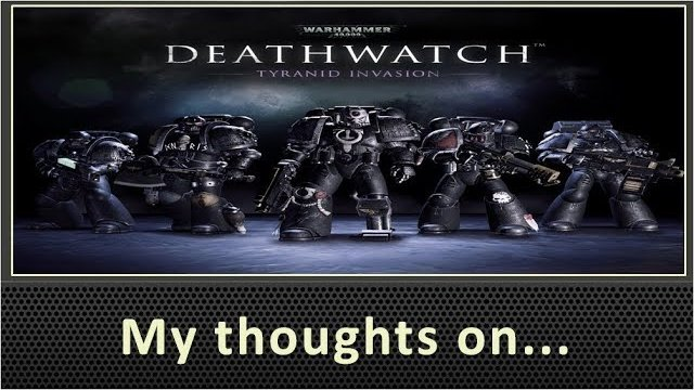 My Thoughts On Warhammer 40K Deathwatch (2017)