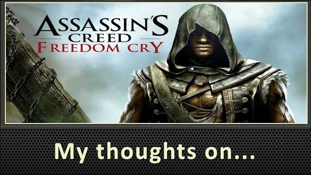 My Thoughts On Assassin's Creed Freedom Cry (2013)