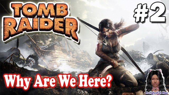 Tomb Raider - Let's Play #2 - Why Are We Here?