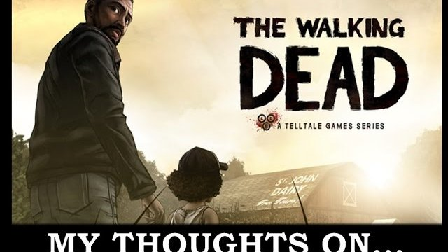 My Thoughts On : TellTale The Walking Dead Season 1 (2012)