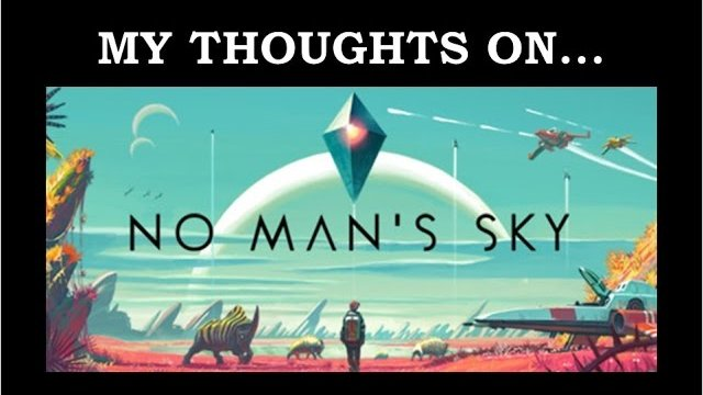 My Thoughts On : No Man's Sky (2016)