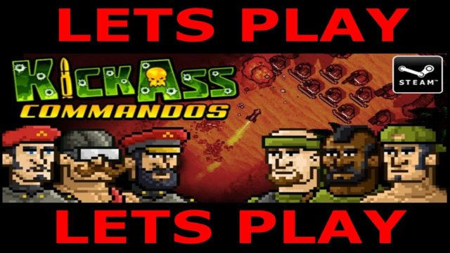 Let's play: KICK ASS COMMANDOS by Anarchy Enterprises