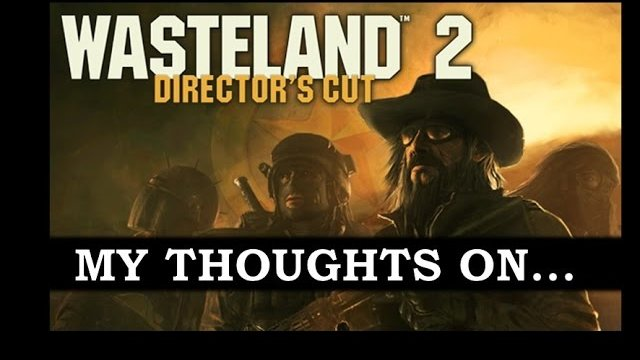 My Thoughts On : Wasteland 2 (2015)