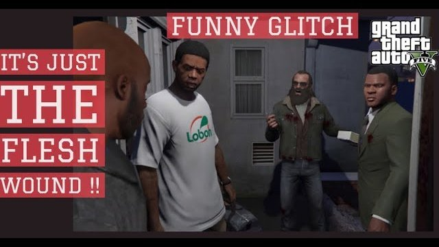 GTA 5 -It's just the flesh wound (#GTAV #glitch)