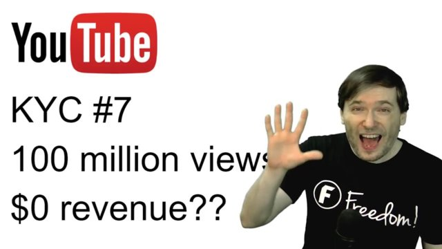 ★ KYC #7: 100 million views - $0 revenue??
