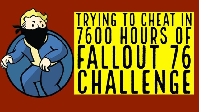 Can we get 7600 hours of Fallout 76 - By cheating?