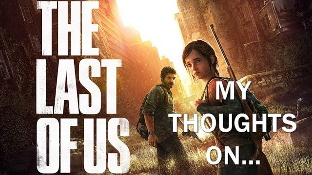 My Thoughts On : The Last of Us Remastered (2014)